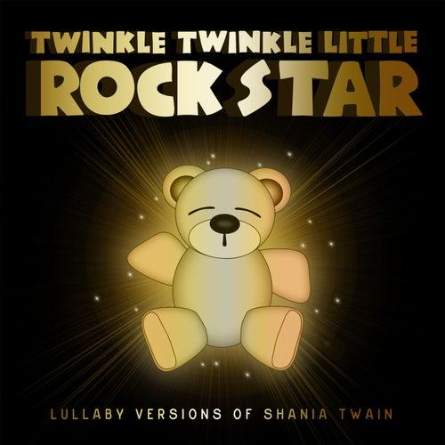 Lullaby Versions of Shania Twain by Twinkle Twinkle Little Rock Star