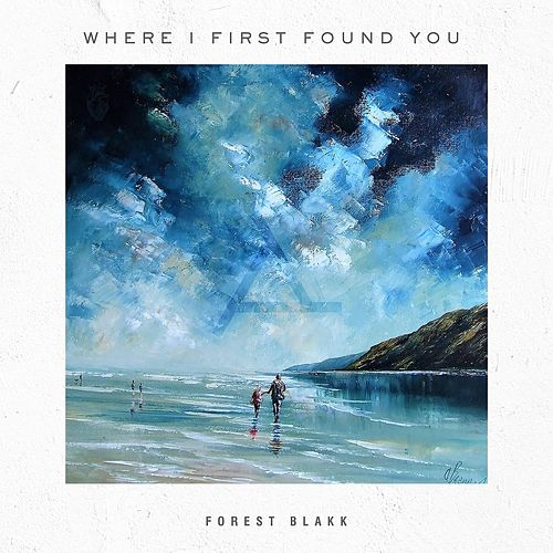 Where I First Found You by Forest Blakk