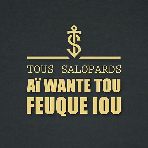 Aï wante tou feuque iou by Tous Salopards