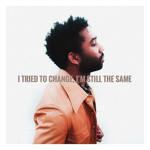 I Tried to Change, I'm Still the Same von Knox White
