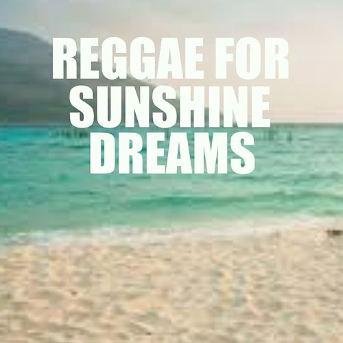 Reggae For Sunshine Dreams by Various Artists