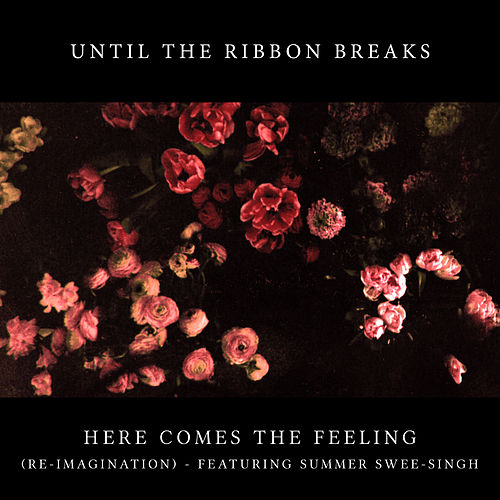 Here Comes the Feeling (Re-Imagination) de Until The Ribbon Breaks