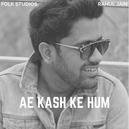 Ae Kash Ke Hum by Rahul Jain