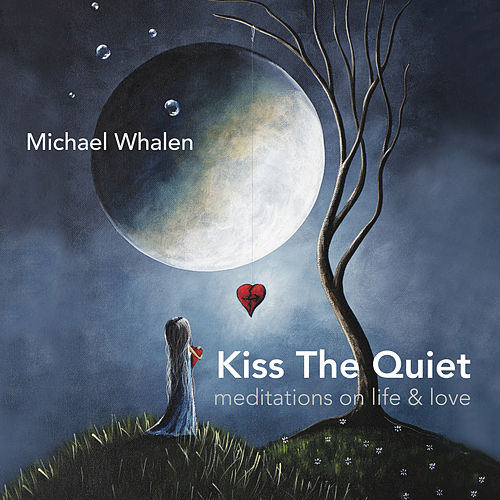 Kiss the Quiet de Michael Whalen