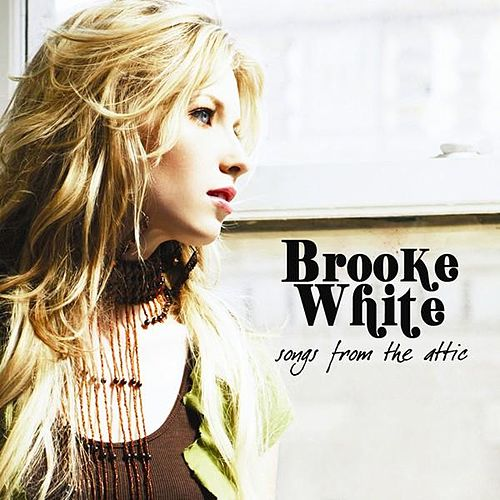 Songs From the Attic by Brooke White