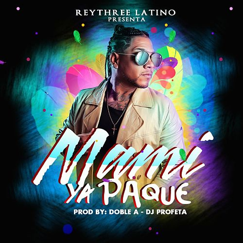 Mami Ya pa' Qué de Rey Three Latino