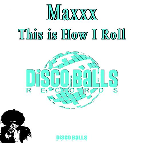 This Is How I Roll by Maxxx