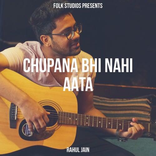 Chupana Bhi Nahi Aata by Rahul Jain