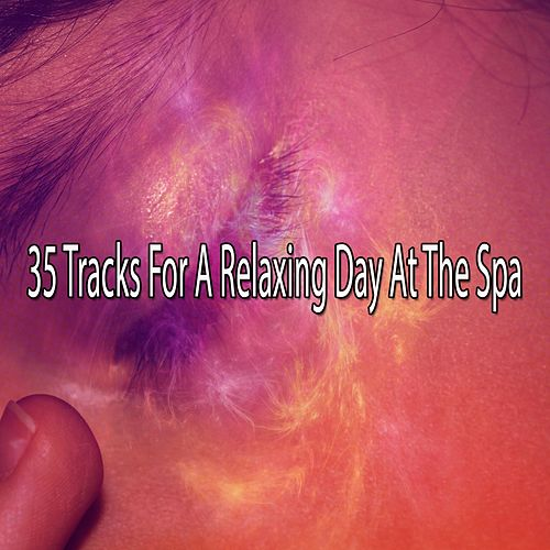 35 Tracks For A Relaxing Day At The Spa von Best Relaxing SPA Music
