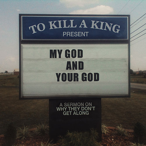 My God & Your God by To Kill A King