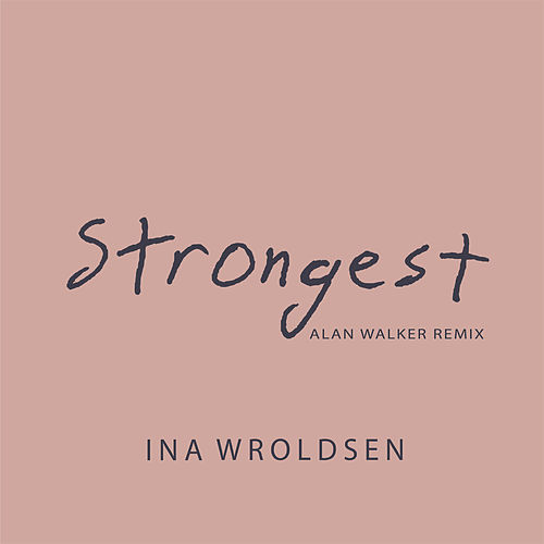 Strongest (Alan Walker Remix) by Ina Wroldsen