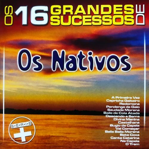 Os 16 Grandes Sucessos de os Nativos - Série + de Os Nativos