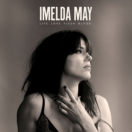 Life Love Flesh Blood (Deluxe) von Imelda May