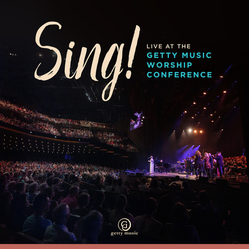 Sing! Live At The Getty Music Worship Conference by Keith & Kristyn Getty