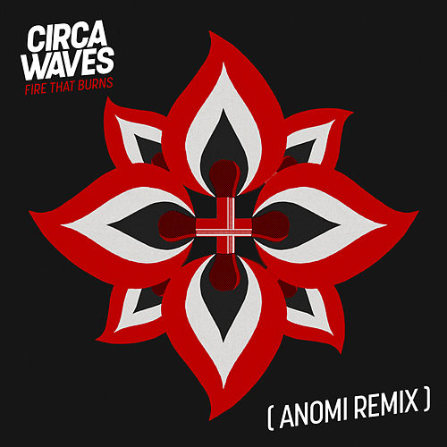 Fire That Burns (Anomi Remix) by Circa Waves
