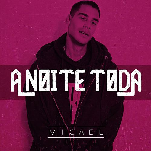 A noite toda de Micael