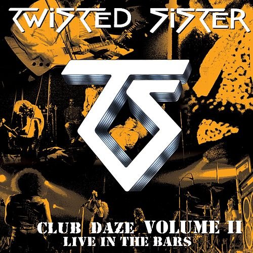 Club Daze Volume II: Live In The Bars von Twisted Sister