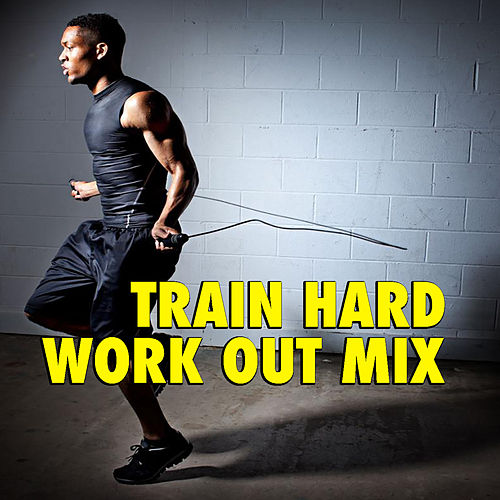 Train Hard Workout Mix by Various Artists