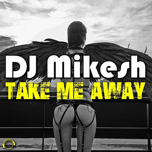 Take Me Away de DJ Mikesh