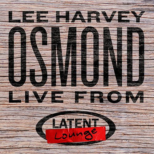 Lee Harvey Osmond: Live from Latent Lounge de Lee Harvey Osmond