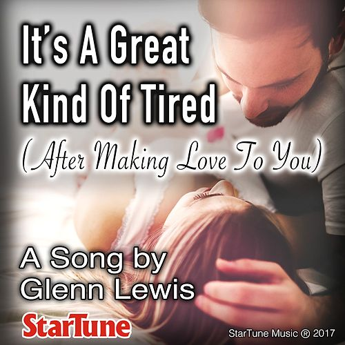 It's a Great Kind of Tired (After Making Love to You) de Glenn Lewis