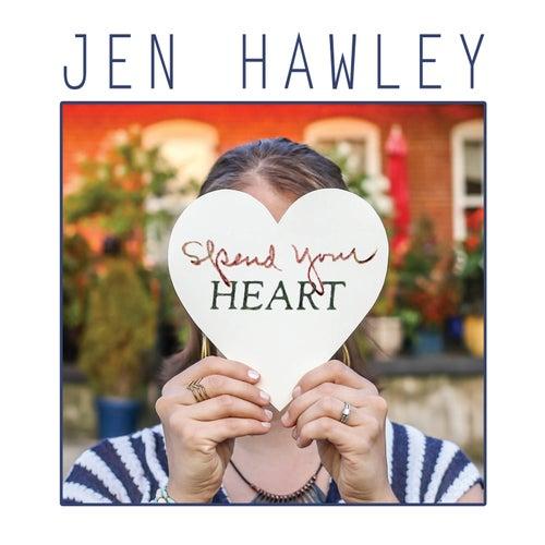 Spend Your Heart by Jen Hawley