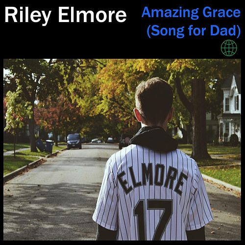 Amazing Grace (Song for Dad) by Riley Elmore