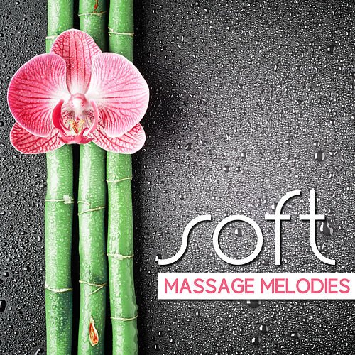 Soft Massage Melodies by Relaxing Spa Music