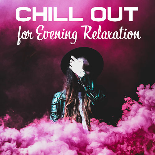 Chill Out for Evening Relaxation von Ibiza Chill Out