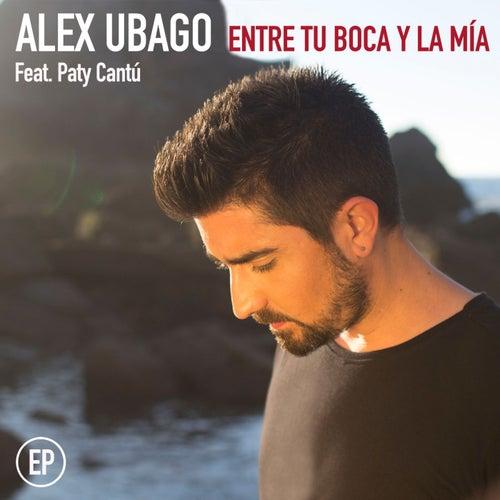 Entre tu boca y la mía EP (feat. Paty Cantú) de Alex Ubago