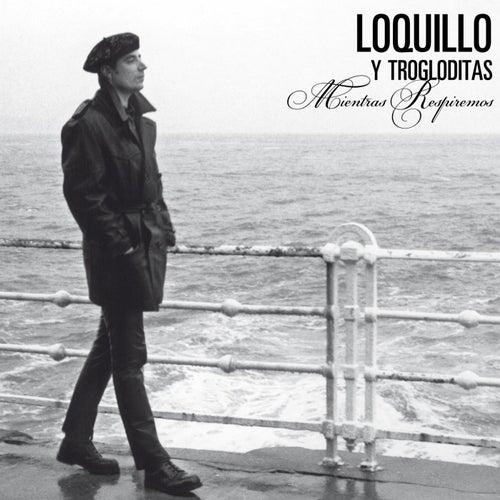 Mientras respiremos (Remaster 2017) von Loquillo Y Los Trogloditas