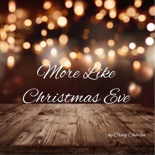 More Like Christmas Eve by Craig Charles