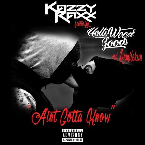 Ain't Gotta Know (feat. Holliwood Goodi & Remilekun) by Kazzy Raxx