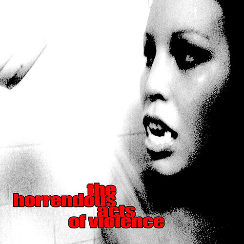 The Horrendous Acts Of Violence de AWOL One