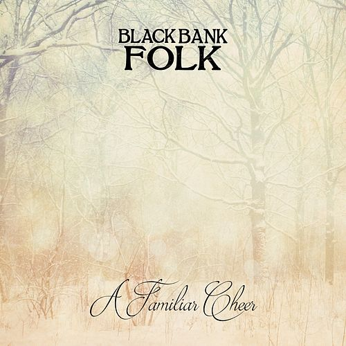 A Familiar Cheer by Black Bank Folk