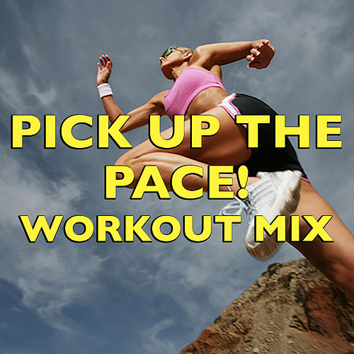 Pick Up The Pace! Workout Mix by Various Artists