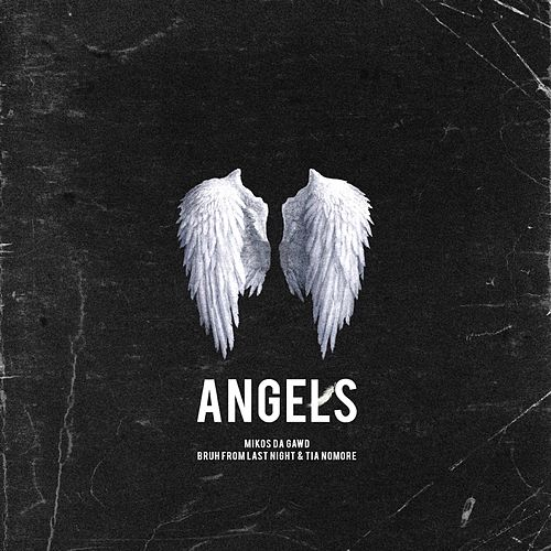 Angels (feat. Bruh from Last Night & Tia Nomore) by Mikos Da Gawd