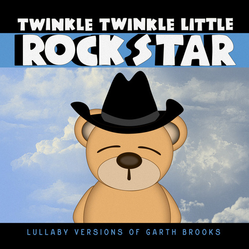 Lullaby Versions of Garth Brooks by Twinkle Twinkle Little Rock Star