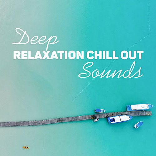 Deep Relaxation Chill Out Sounds von Ibiza Chill Out