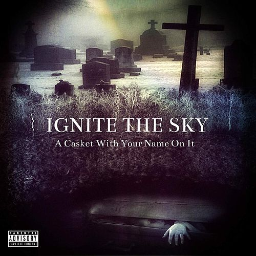 A Casket with Your Name on It by Ignite the Sky