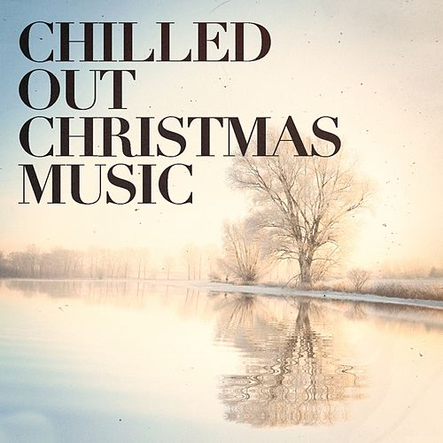 Chilled Out Christmas Music de Various Artists