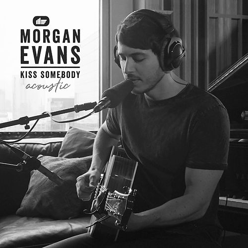 Kiss Somebody (Acoustic) by Morgan Evans