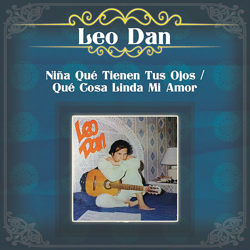 Niña Qué Tienen Tus Ojos / Qué Cosa Linda Mi Amor by Leo Dan