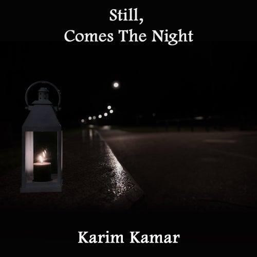 Still, Comes the Night von Karim Kamar