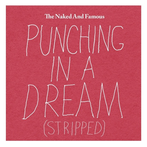 Punching in a Dream (Stripped) by The Naked And Famous