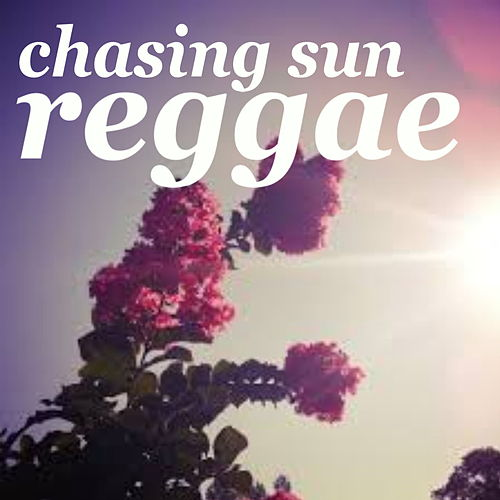 Chasing Sun Reggae by Various Artists