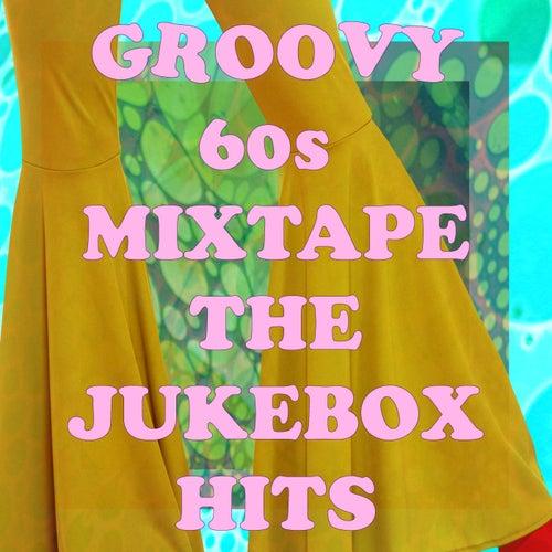 Groovy '60s Mixtape: The Jukebox Hits de Various Artists