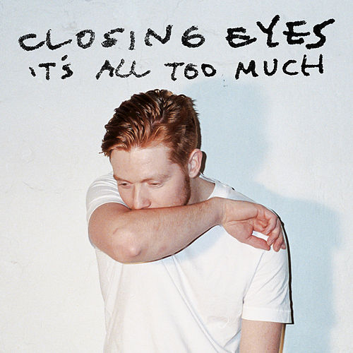 It's All Too Much by Closing Eyes