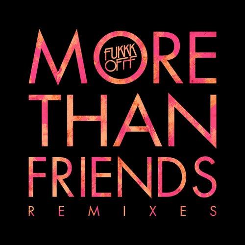 More Than Friends Remixes von Fukkk Offf