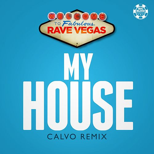 My House (Calvo Remix) van Rave Vegas